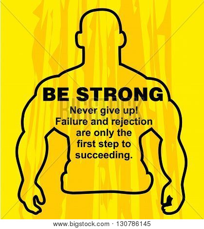 Motivation concept. Sport motivation. Be strong-motivation quote with text. Never give up. Inspiration image. Vector illustration on the yellow background. Motivational poster