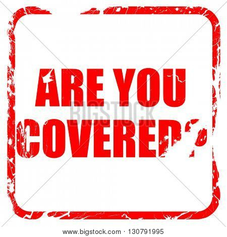 are you covered, red rubber stamp with grunge edges