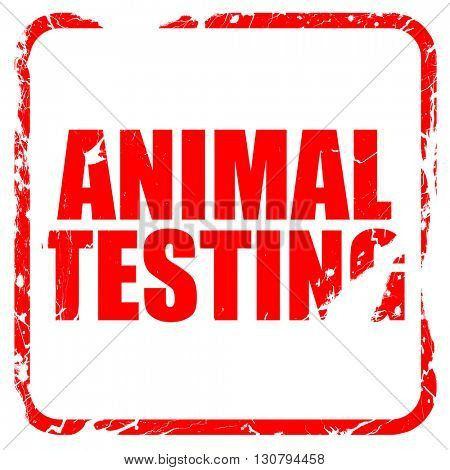 animal testing, red rubber stamp with grunge edges