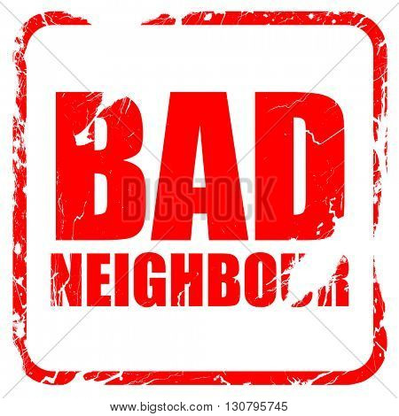 bad neighbour, red rubber stamp with grunge edges