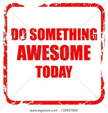 do something awesome today, red rubber stamp with grunge edges