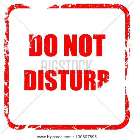 Do not disturb sign, red rubber stamp with grunge edges