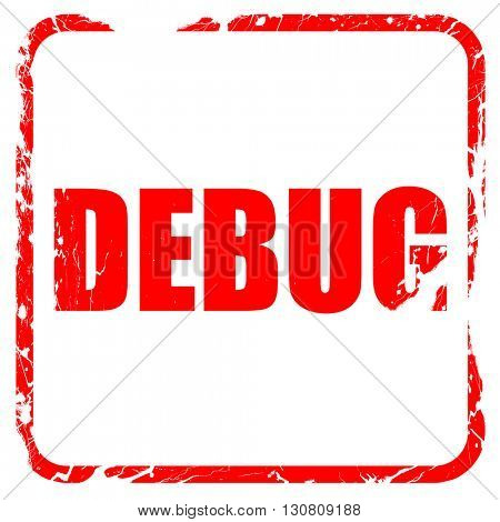 debug, red rubber stamp with grunge edges