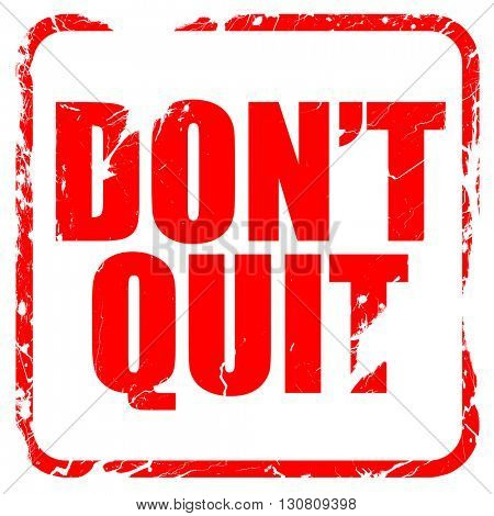 don't quit, red rubber stamp with grunge edges
