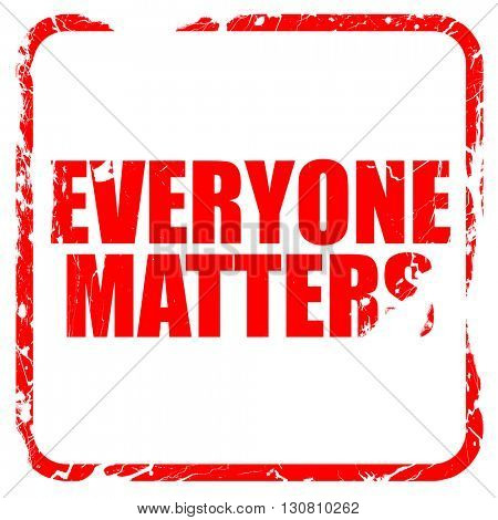 everyone matters, red rubber stamp with grunge edges