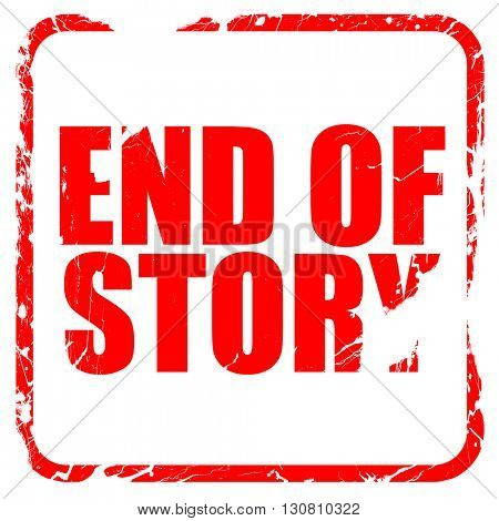 end of story, red rubber stamp with grunge edges