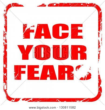 face your fears, red rubber stamp with grunge edges