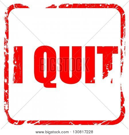 i quit, red rubber stamp with grunge edges