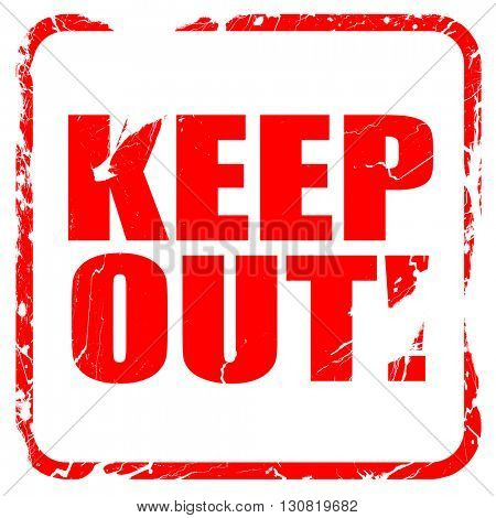 keep out!, red rubber stamp with grunge edges
