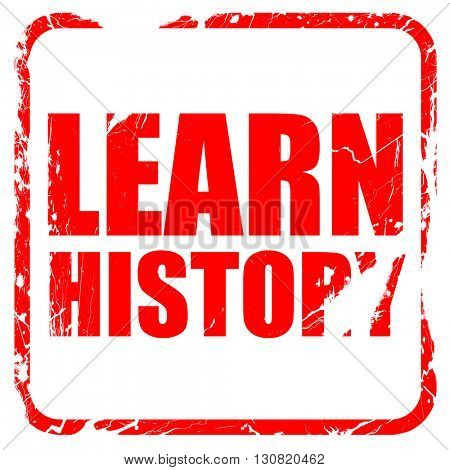 learn history, red rubber stamp with grunge edges