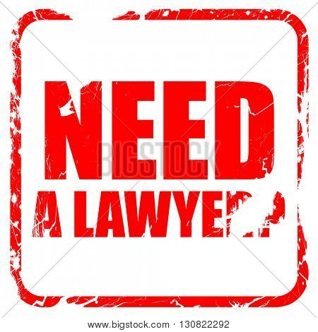 need a lawyer?, red rubber stamp with grunge edges