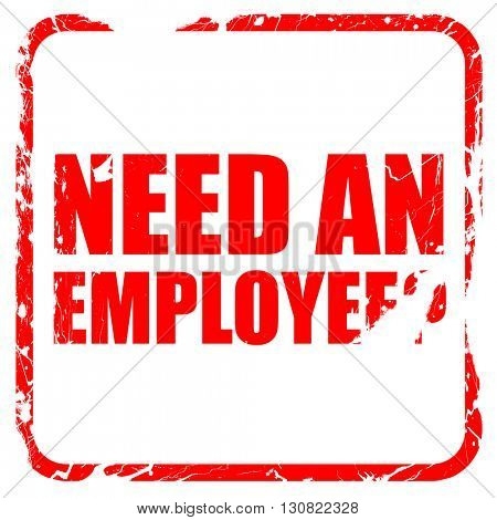 need an employee, red rubber stamp with grunge edges