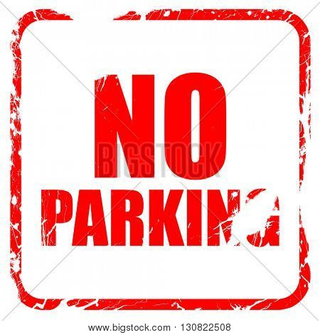 no parking, red rubber stamp with grunge edges