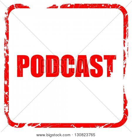 podcast, red rubber stamp with grunge edges