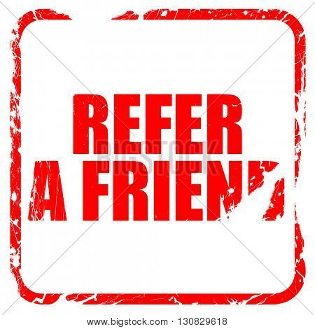 refer a friend, red rubber stamp with grunge edges