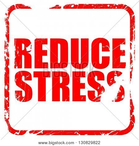 reduce stress, red rubber stamp with grunge edges