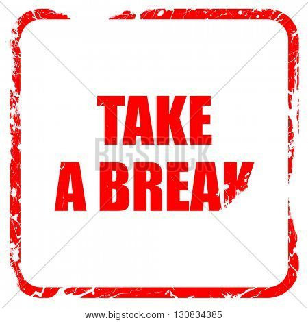 take a break, red rubber stamp with grunge edges