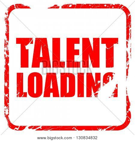 talent loading, red rubber stamp with grunge edges