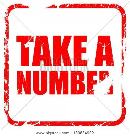 take a number, red rubber stamp with grunge edges