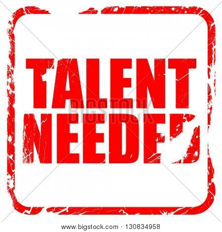 talent needed, red rubber stamp with grunge edges