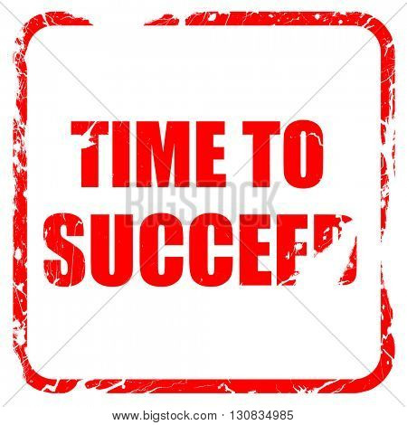 time to succeed, red rubber stamp with grunge edges