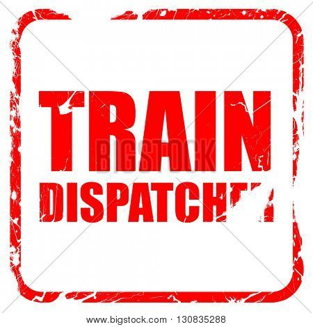 train dispatcher, red rubber stamp with grunge edges