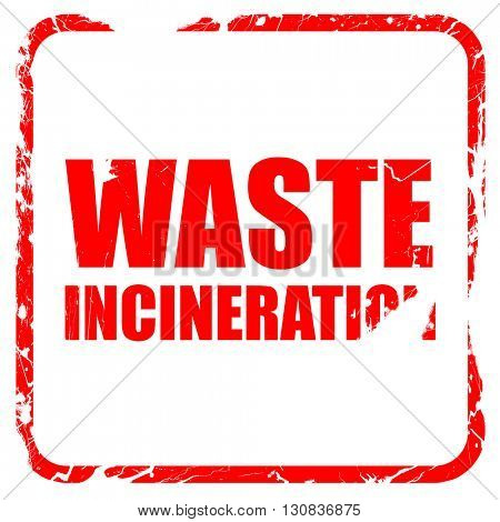 waste incineration, red rubber stamp with grunge edges