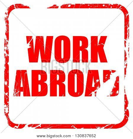 work abroad, red rubber stamp with grunge edges