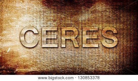ceres, 3D rendering, text on a metal background