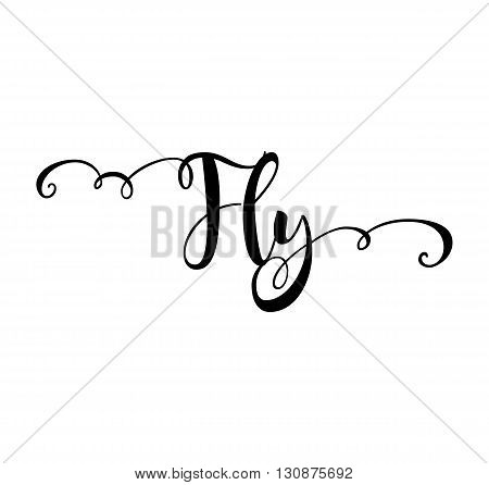 Fly. Verb English. Beautiful greeting card with calligraphy black text word. Hand drawn design elements. Handwritten modern brush lettering on a white background isolated. Vector illustration EPS 10