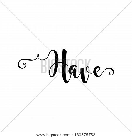 Have. Verb English. Beautiful greeting card with calligraphy black text word. Hand drawn design elements. Handwritten modern brush lettering on a white background isolated. Vector illustration EPS 10