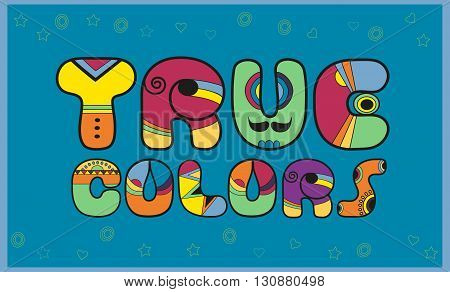 Inscription True Colors. Colored Letters. Vector Illustration