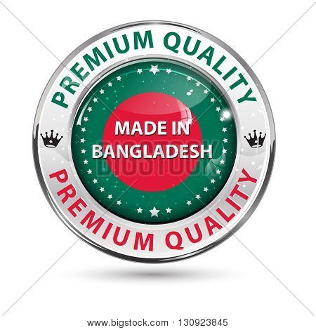 Made in Bangladesh. Premium Quality icon / label. Contains flag of Bangladesh.
