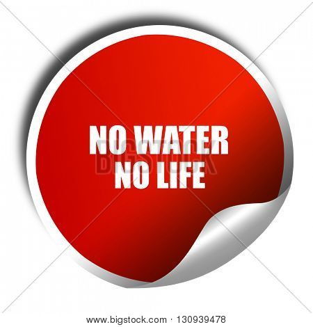 no water no life, 3D rendering, red sticker with white text