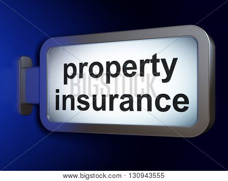 Insurance concept: Property Insurance on advertising billboard background, 3D rendering