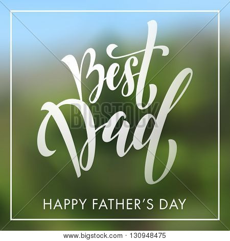 Father Day vector greeting card. Hand drawn black calligraphy lettering title. Quote on blurred art background.