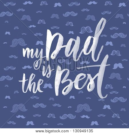 Father's Day Best Dad vector greeting card. Moustache pattern. Hipster concept design. Title calligraphy lettering text. Quote