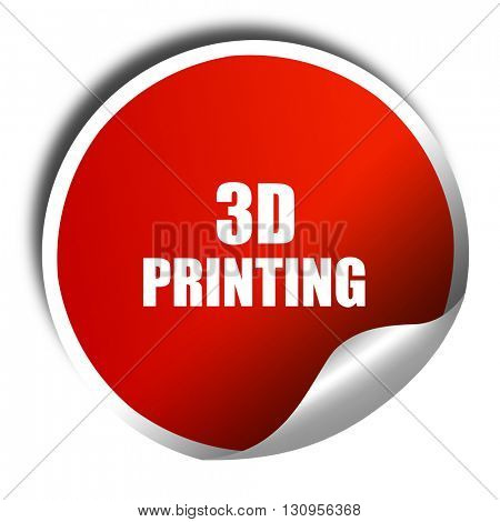 3d printing, 3D rendering, red sticker with white text