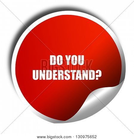 do you understand, 3D rendering, red sticker with white text