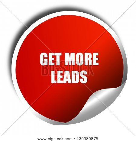 get more leads, 3D rendering, red sticker with white text