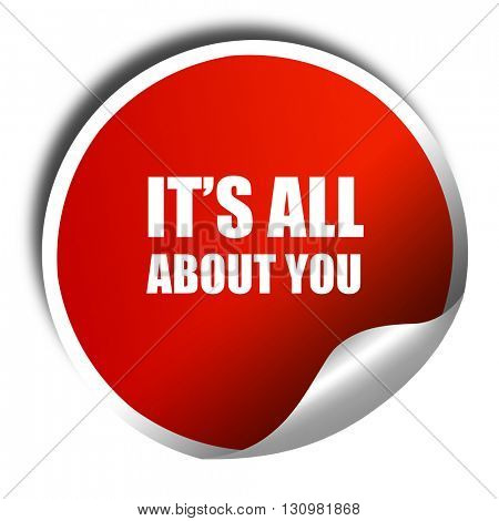 it's all about you, 3D rendering, red sticker with white text