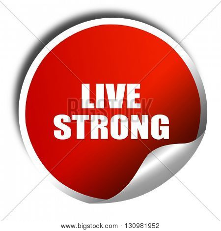 live strong, 3D rendering, red sticker with white text