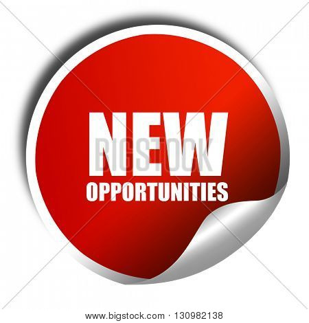 new opportunities, 3D rendering, red sticker with white text