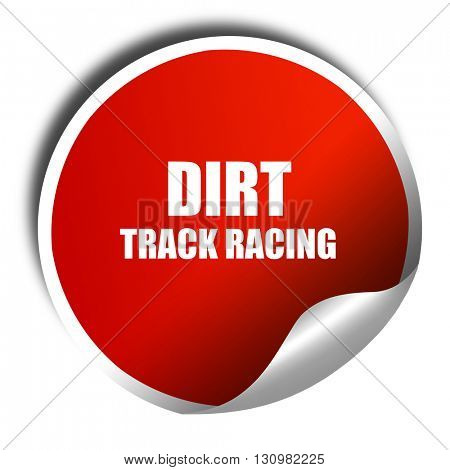 dirt track racing, 3D rendering, red sticker with white text