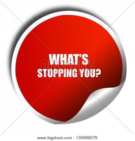 what's stopping you, 3D rendering, red sticker with white text