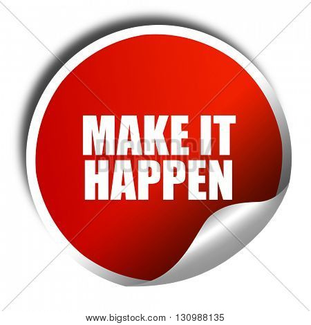 make it happen, 3D rendering, red sticker with white text