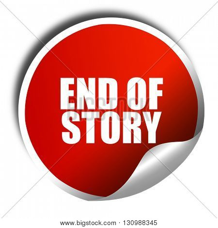 end of story, 3D rendering, red sticker with white text
