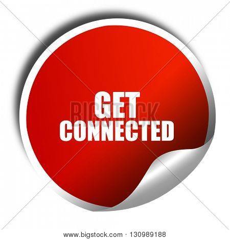 get connected, 3D rendering, red sticker with white text