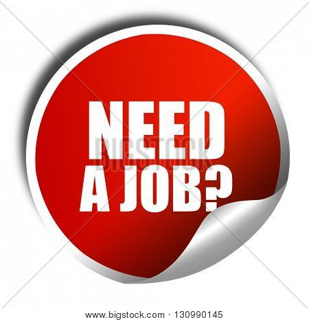 need a job?, 3D rendering, red sticker with white text