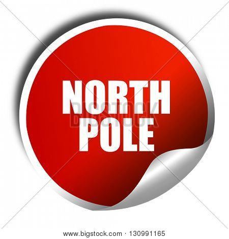 north pole, 3D rendering, red sticker with white text